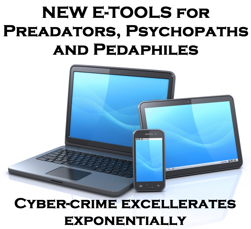 New-e-tools-for-predators-psychopaths-and-pedaphiles-Cybercrime-excellerates-exponentially